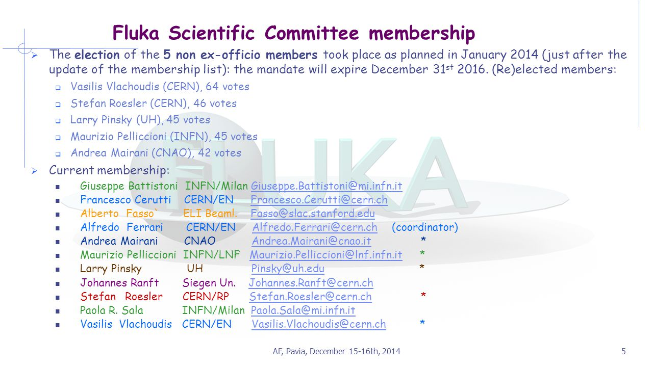 AF, Pavia, December 15-16th, 20145 Fluka Scientific Committee membership  The election of the 5 non ex-officio members took place as planned in January 2014 (just after the update of the membership list): the mandate will expire December 31 st 2016.