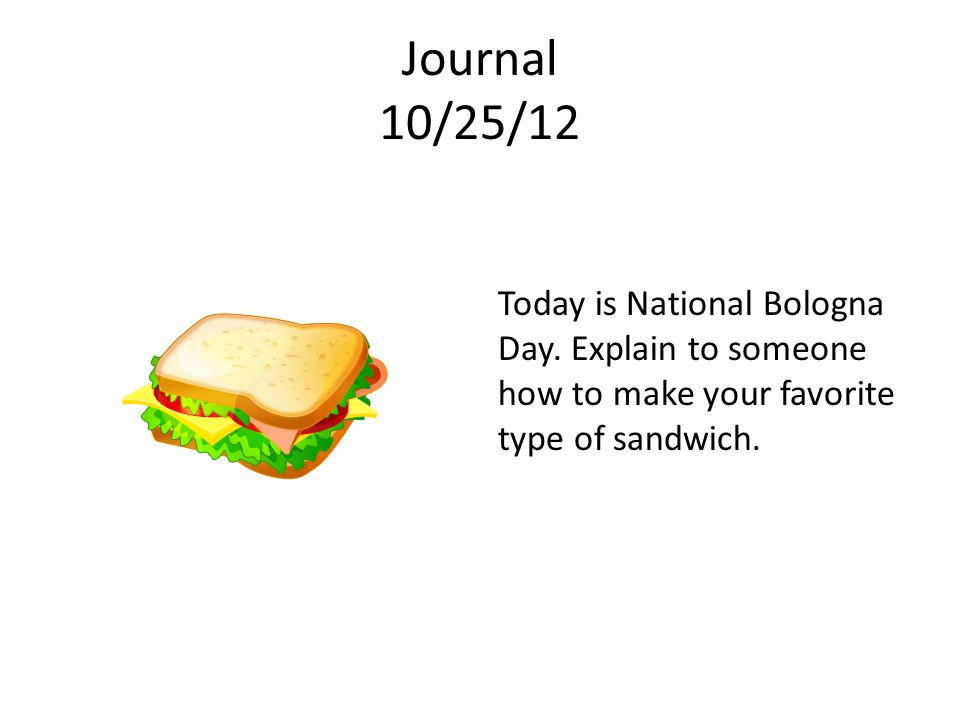 Journal 10/25/12 Today is National Bologna Day.