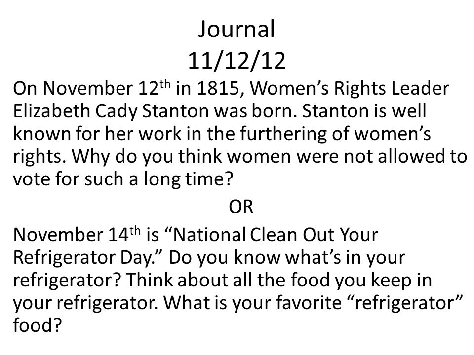 Journal 11/12/12 On November 12 th in 1815, Women's Rights Leader Elizabeth Cady Stanton was born.