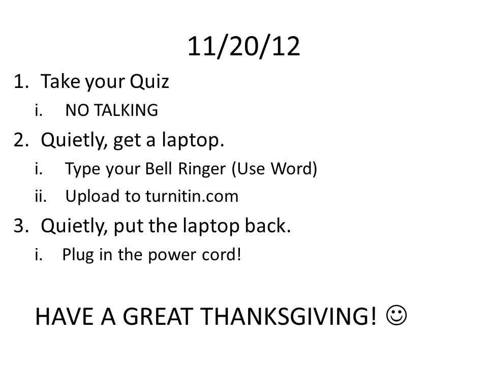 11/20/12 1.Take your Quiz i.NO TALKING 2.Quietly, get a laptop.