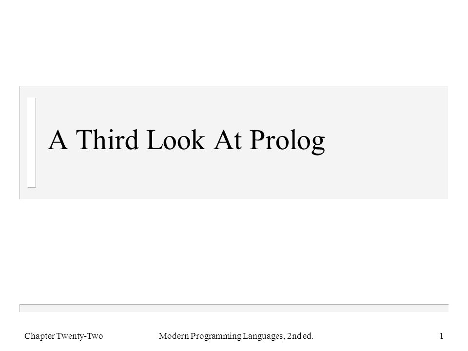 A Third Look At Prolog Chapter Twenty-TwoModern Programming Languages, 2nd ed.1