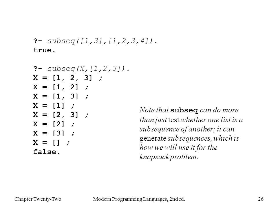 Chapter Twenty-TwoModern Programming Languages, 2nd ed.26 - subseq([1,3],[1,2,3,4]).