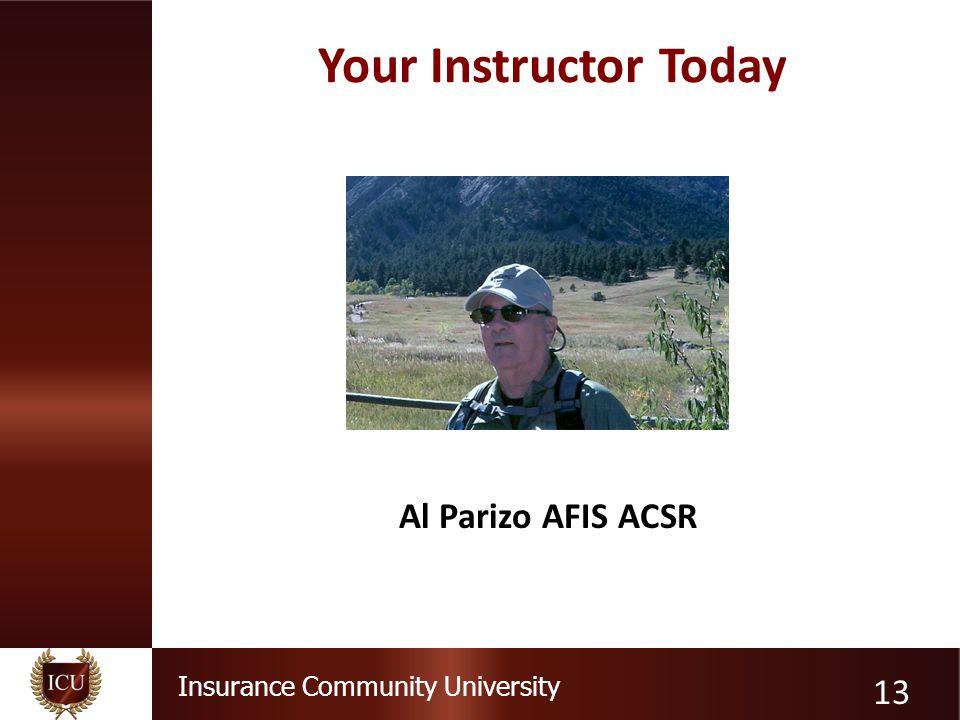 Insurance Community University Your Instructor Today Al Parizo AFIS ACSR 13
