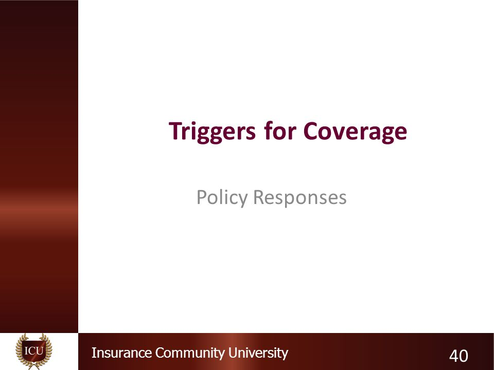 Insurance Community University Triggers for Coverage Policy Responses 40