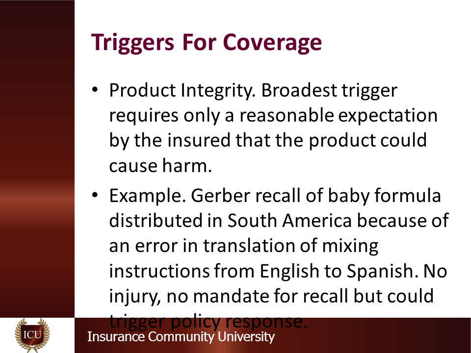 Insurance Community University Product Integrity. Broadest trigger requires only a reasonable expectation by the insured that the product could cause