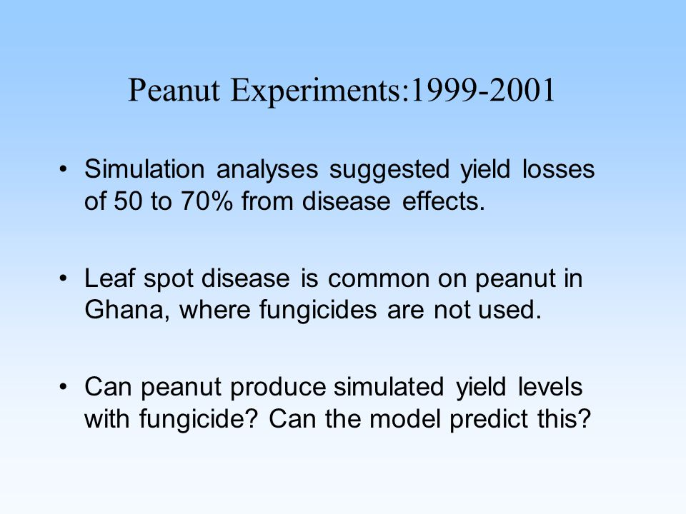 Peanut Experiments:1999-2001 Simulation analyses suggested yield losses of 50 to 70% from disease effects.
