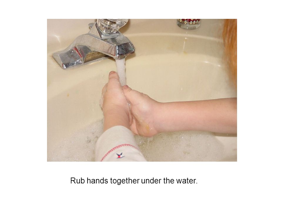 Rub hands together under the water.