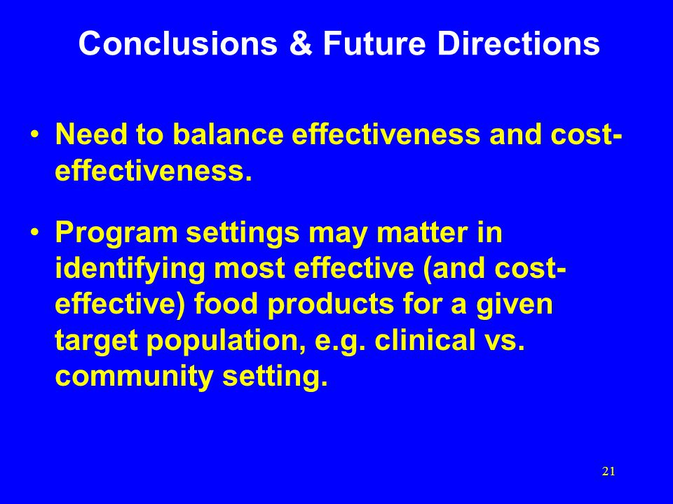 21 Conclusions & Future Directions Need to balance effectiveness and cost- effectiveness.
