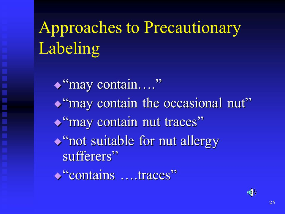 25 Approaches to Precautionary Labeling  may contain….  may contain the occasional nut  may contain nut traces  not suitable for nut allergy sufferers  contains ….traces