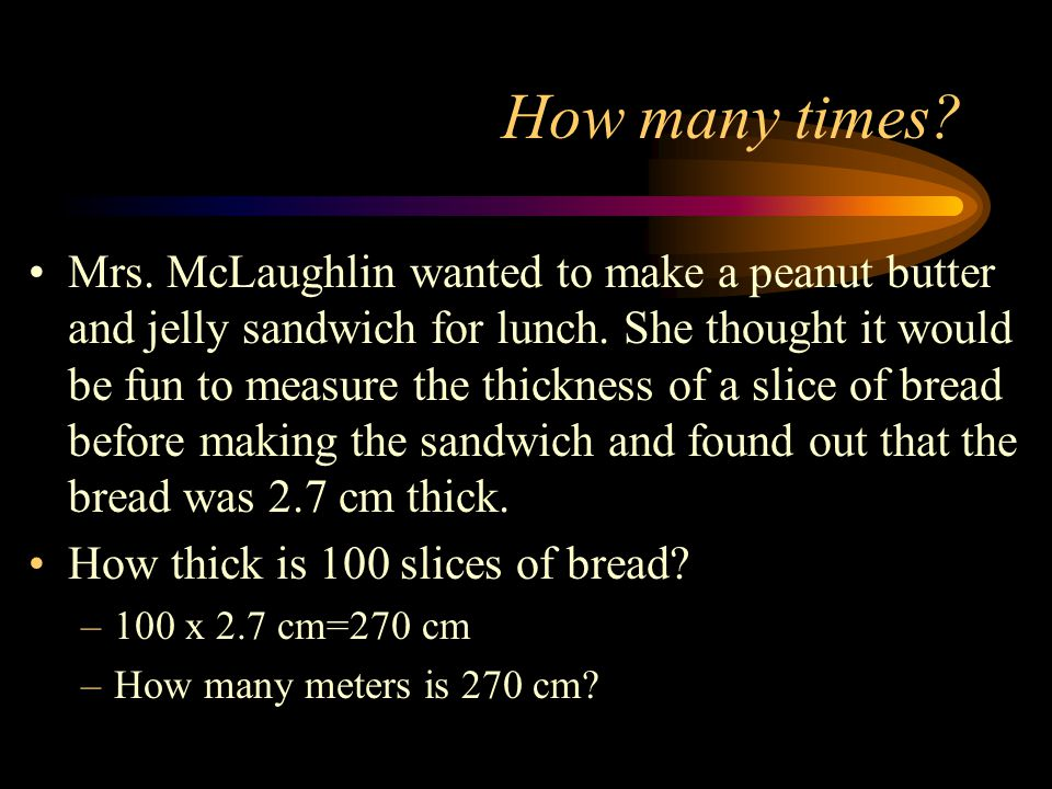How many times.Mrs. McLaughlin wanted to make a peanut butter and jelly sandwich for lunch.