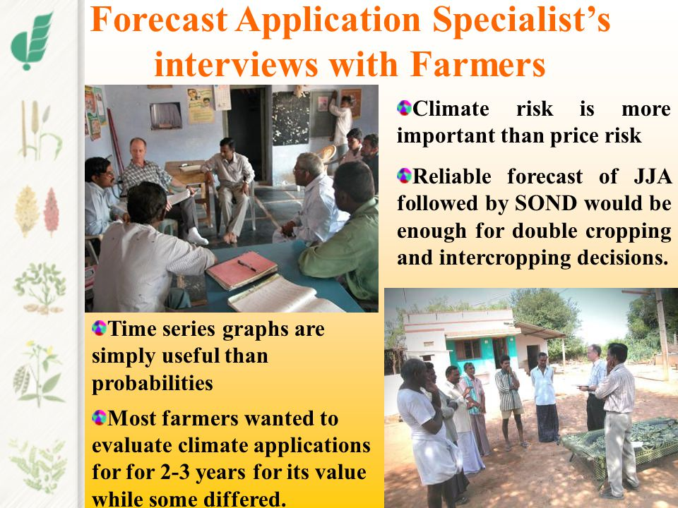 Forecast Application Specialist's interviews with Farmers Climate risk is more important than price risk Reliable forecast of JJA followed by SOND wou