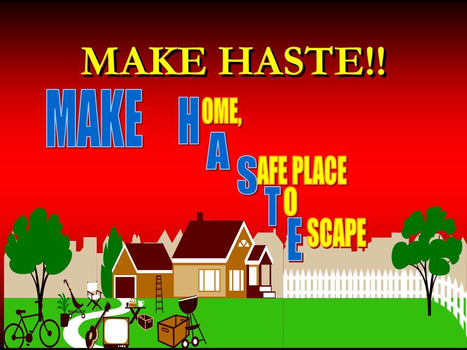 MAKE HASTE!!