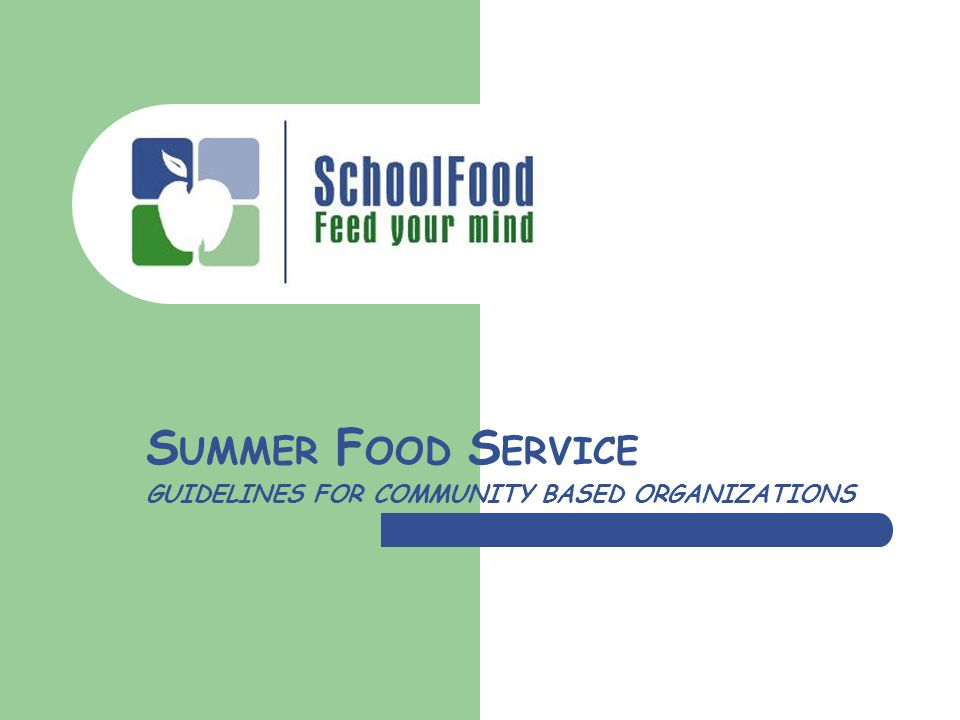 S UMMER F OOD S ERVICE GUIDELINES FOR COMMUNITY BASED ORGANIZATIONS