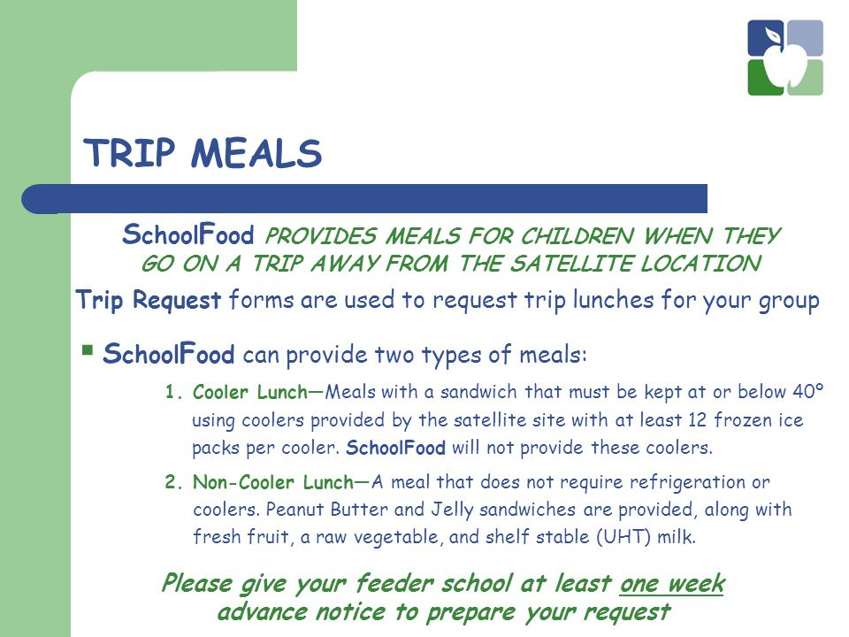 TRIP MEALS Trip Request forms are used to request trip lunches for your group  S chool F ood can provide two types of meals: 1.