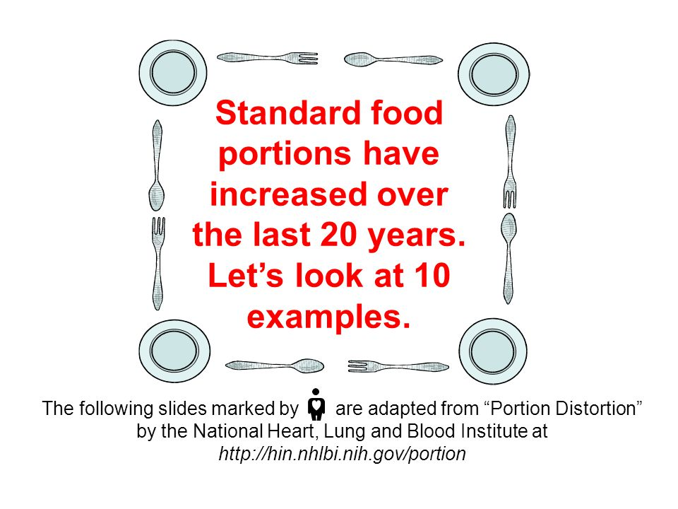 Standard food portions have increased over the last 20 years.