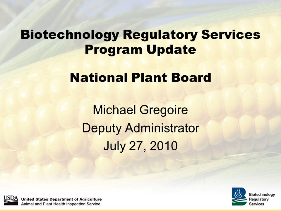 Biotechnology Regulatory Services Program Update National Plant Board Michael Gregoire Deputy Administrator July 27, 2010