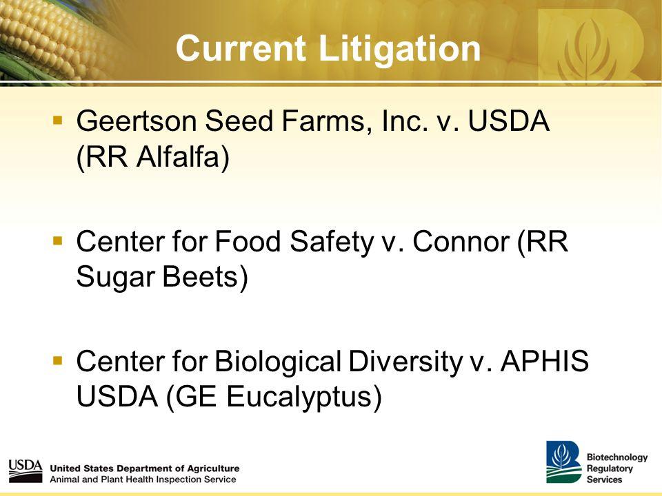 Current Litigation  Geertson Seed Farms, Inc. v. USDA (RR Alfalfa)  Center for Food Safety v. Connor (RR Sugar Beets)  Center for Biological Divers