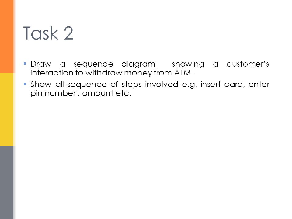  Draw a sequence diagram showing a customer's interaction to withdraw money from ATM.  Show all sequence of steps involved e.g. insert card, enter p
