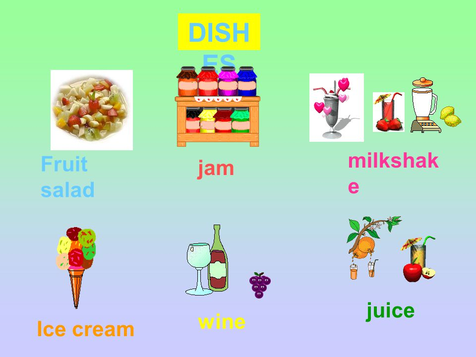 DISH ES Fruit salad jam milkshak e Ice cream wine juice
