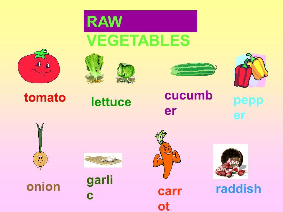 RAW VEGETABLES tomato lettuce cucumb er pepp er onion garli c carr ot raddish