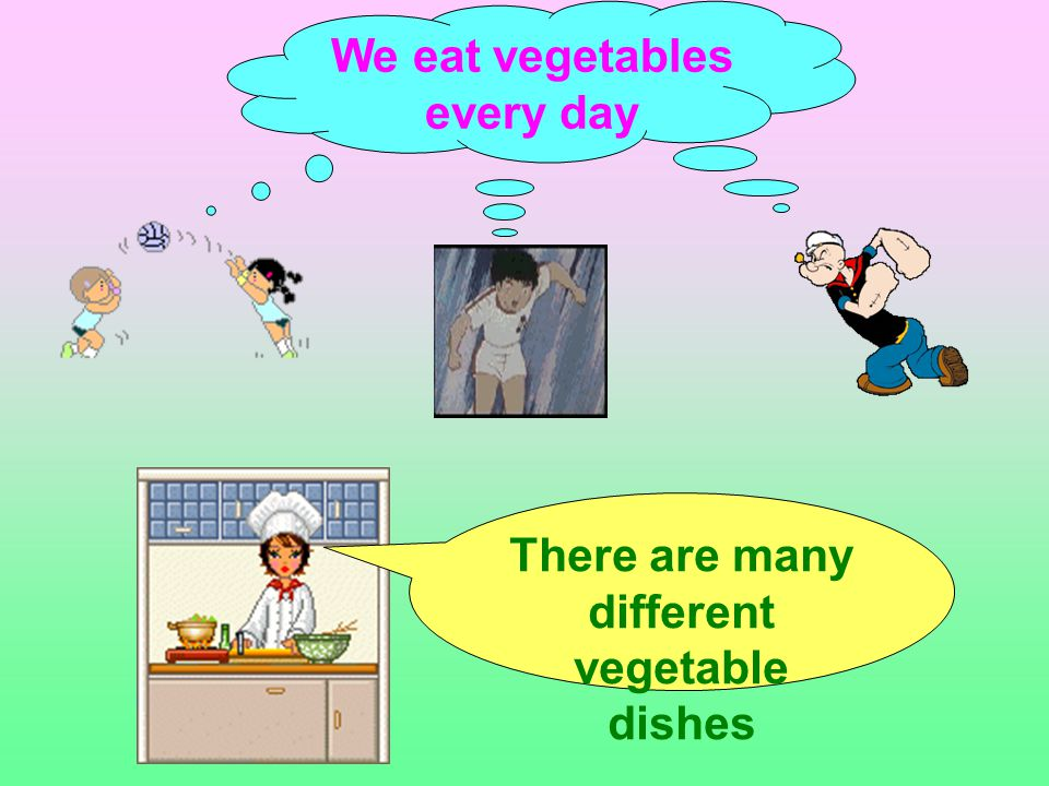 We eat vegetables every day There are many different vegetable dishes