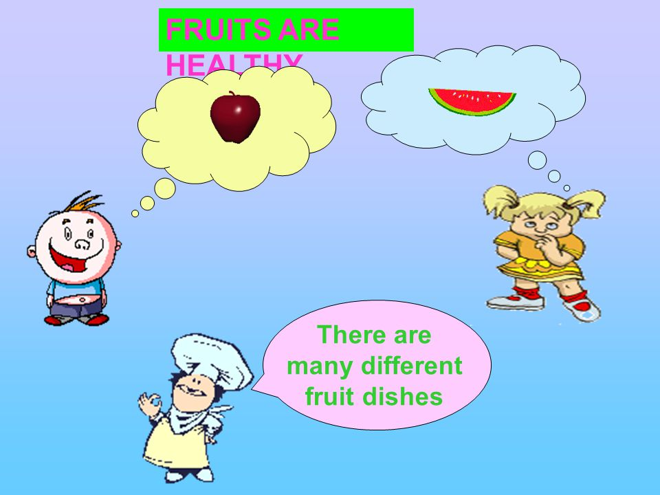 FRUITS ARE HEALTHY There are many different fruit dishes