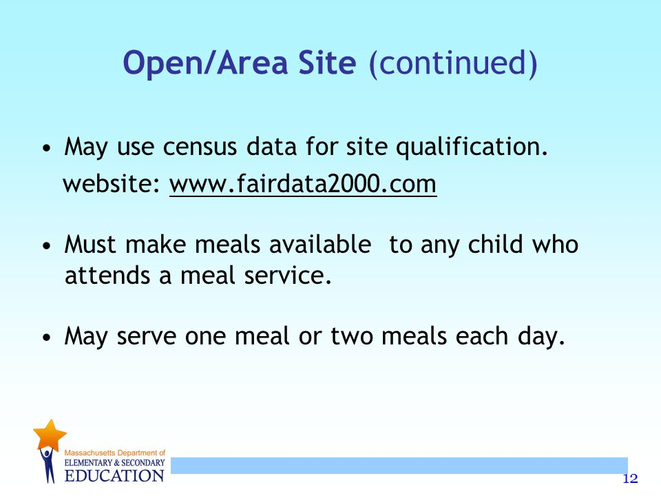 12 Open/Area Site (continued) May use census data for site qualification. website: www.fairdata2000.com Must make meals available to any child who att