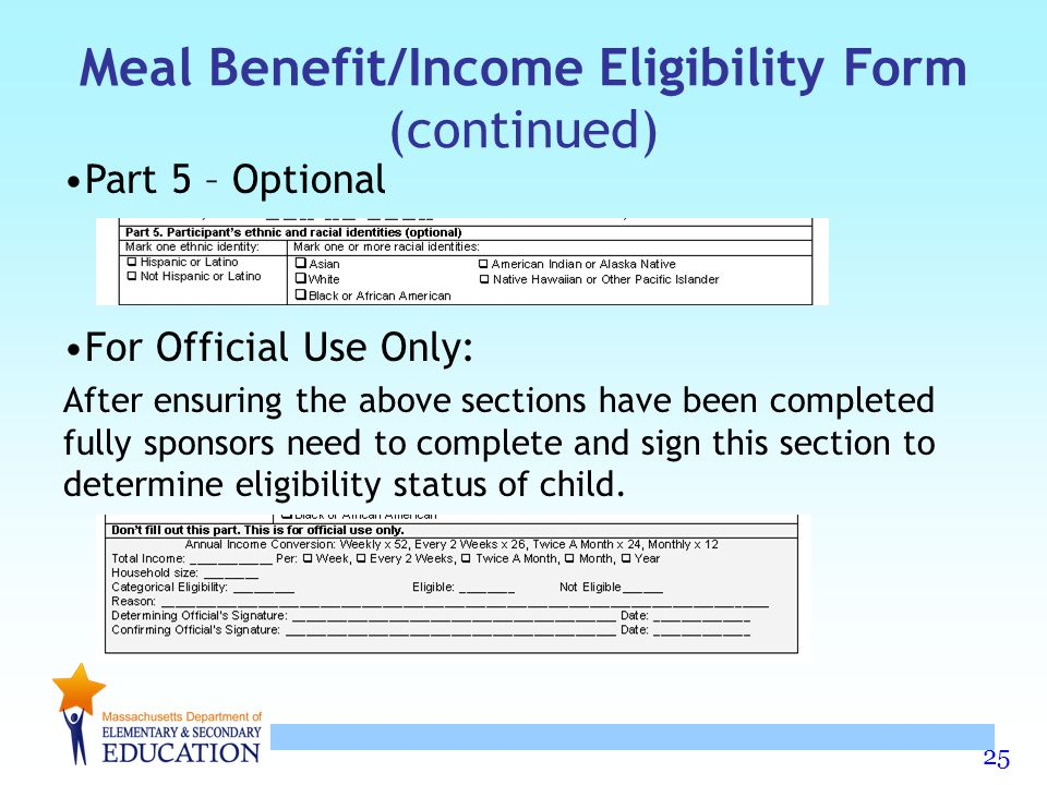 25 Meal Benefit/Income Eligibility Form (continued) Part 5 – Optional For Official Use Only: After ensuring the above sections have been completed ful