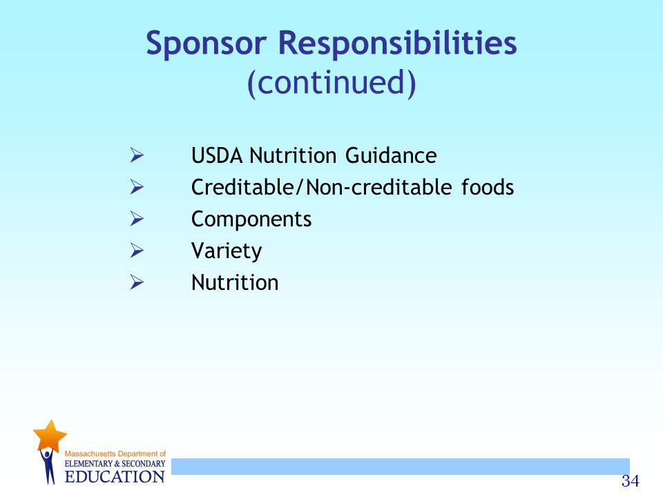 34 Sponsor Responsibilities (continued)  USDA Nutrition Guidance  Creditable/Non-creditable foods  Components  Variety  Nutrition