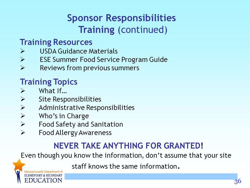 36 Sponsor Responsibilities Training (continued) Training Resources  USDA Guidance Materials  ESE Summer Food Service Program Guide  Reviews from p