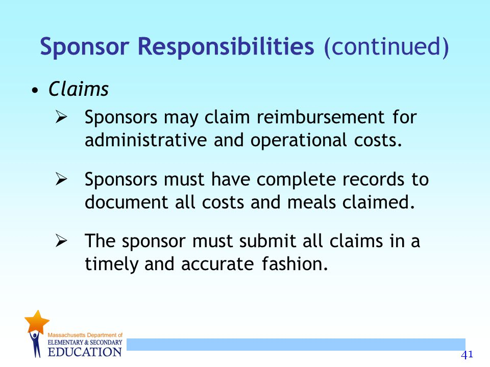 41 Sponsor Responsibilities (continued) Claims  Sponsors may claim reimbursement for administrative and operational costs.  Sponsors must have compl