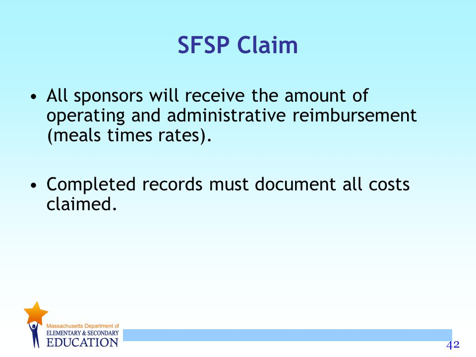 42 SFSP Claim All sponsors will receive the amount of operating and administrative reimbursement (meals times rates). Completed records must document