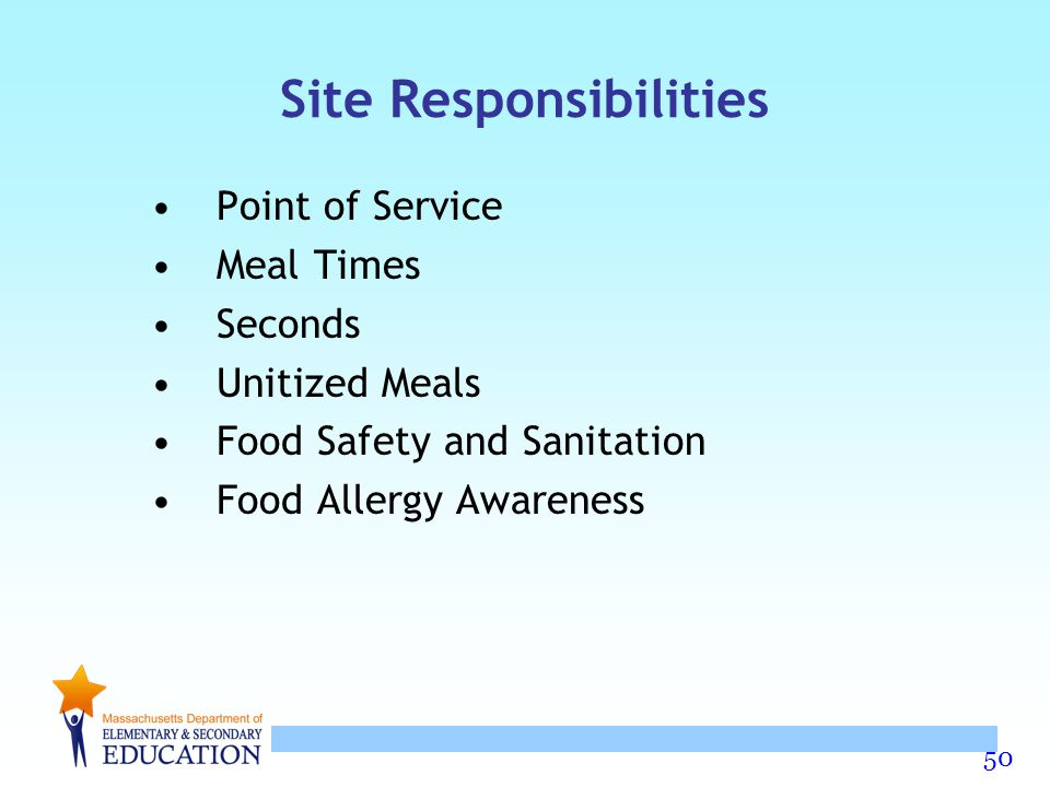 50 Site Responsibilities Point of Service Meal Times Seconds Unitized Meals Food Safety and Sanitation Food Allergy Awareness