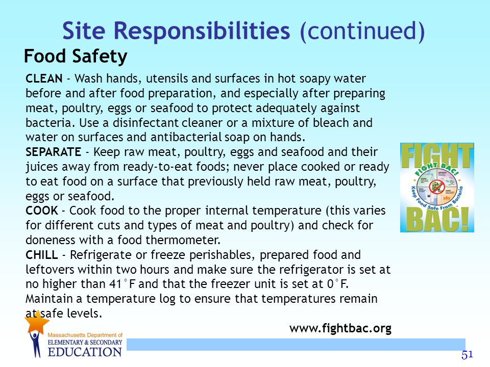 51 Site Responsibilities (continued) Food Safety CLEAN - Wash hands, utensils and surfaces in hot soapy water before and after food preparation, and e