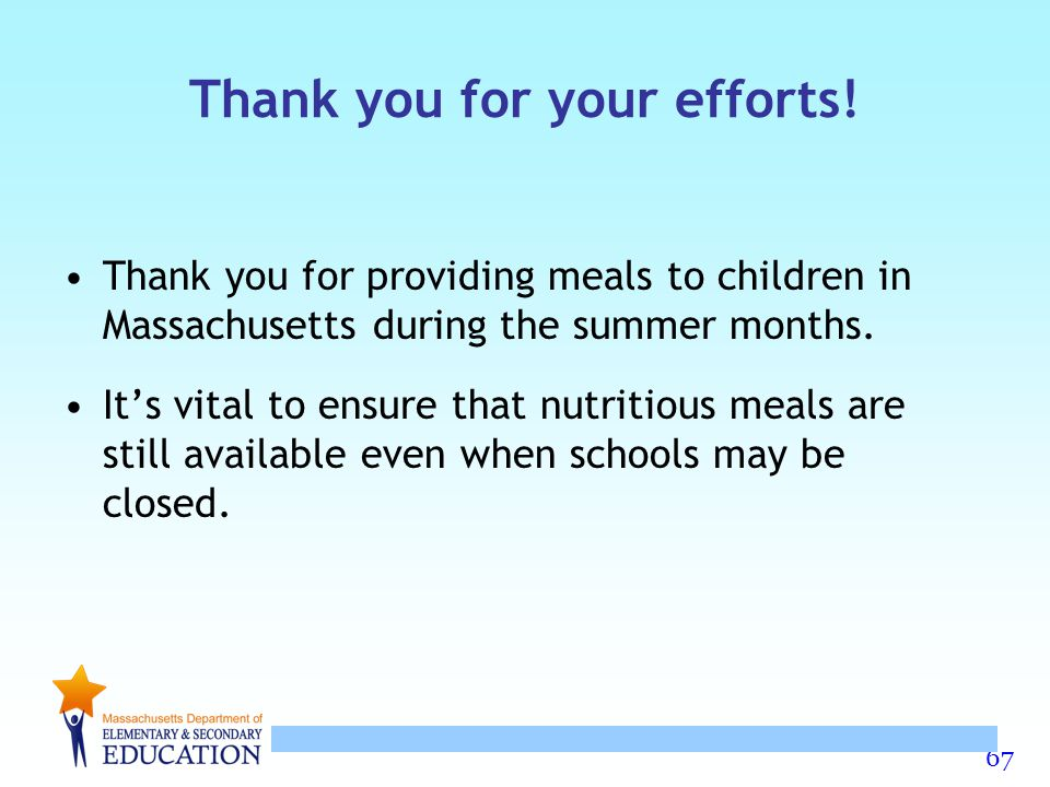 67 Thank you for your efforts! Thank you for providing meals to children in Massachusetts during the summer months. It's vital to ensure that nutritio