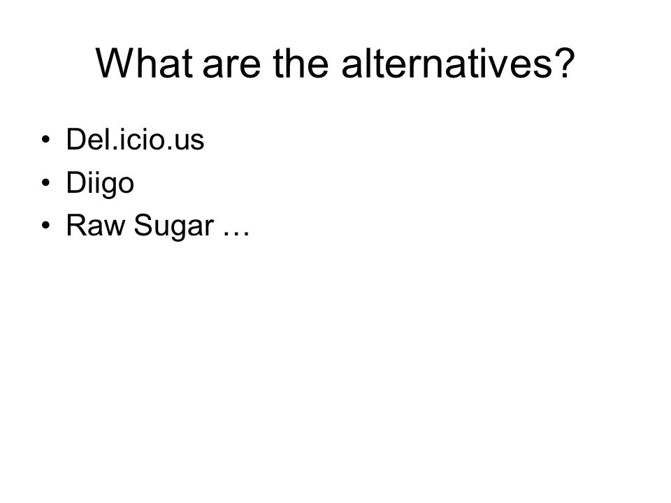 What are the alternatives Del.icio.us Diigo Raw Sugar …