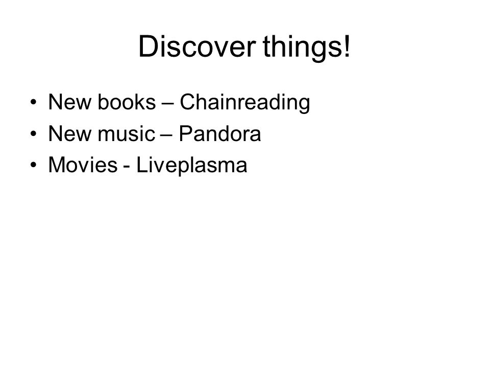 Discover things! New books – Chainreading New music – Pandora Movies - Liveplasma