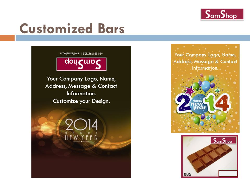 Customized Bars Your Company Logo, Name, Address, Message & Contact Information.