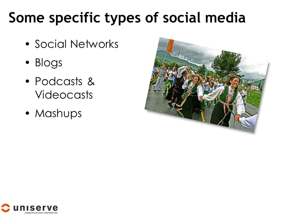 Some specific types of social media Social Networks Blogs Podcasts & Videocasts Mashups
