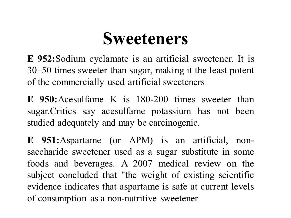 Sweeteners E 952:Sodium cyclamate is an artificial sweetener.