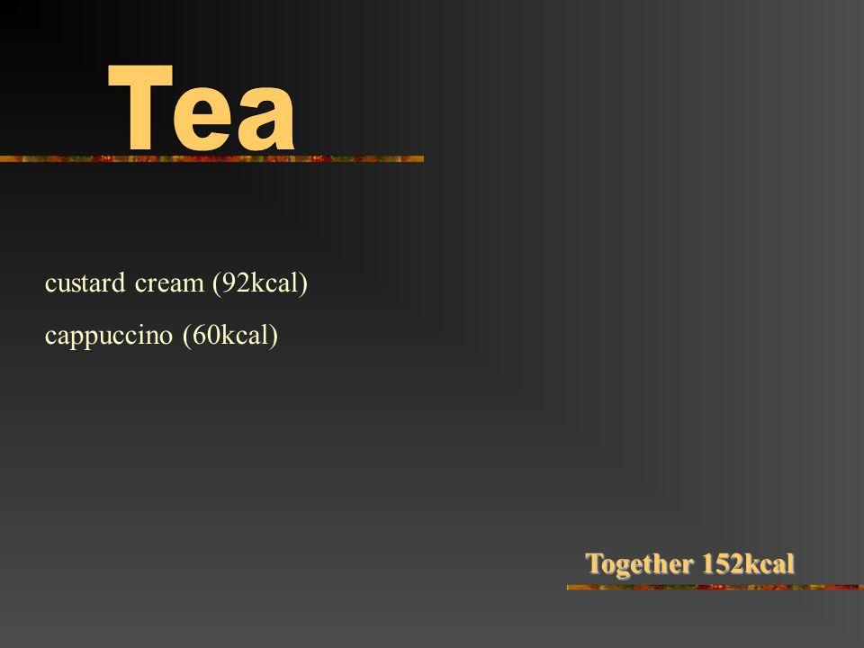 custard cream (92kcal) cappuccino (60kcal) Together 152kcal