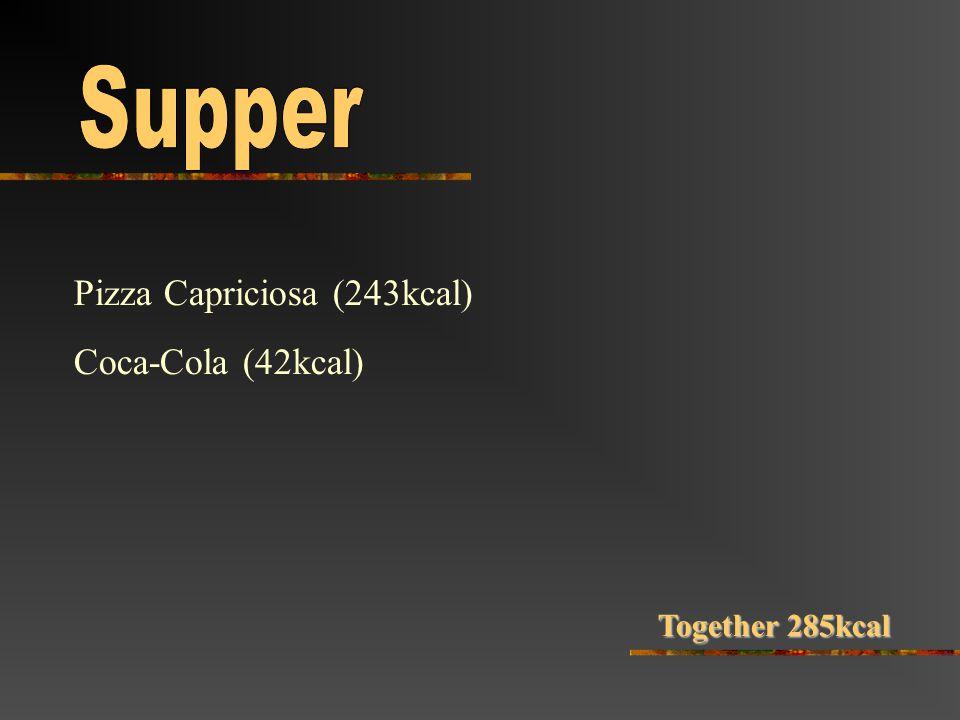 Pizza Capriciosa (243kcal) Coca-Cola (42kcal) Together 285kcal