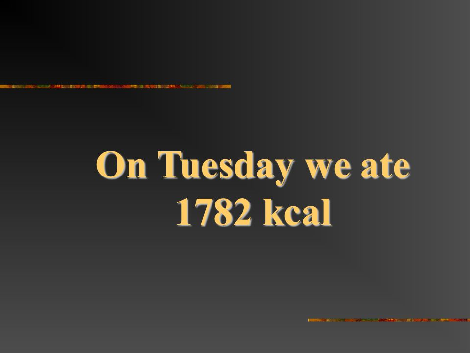 On Tuesday we ate 1782 kcal