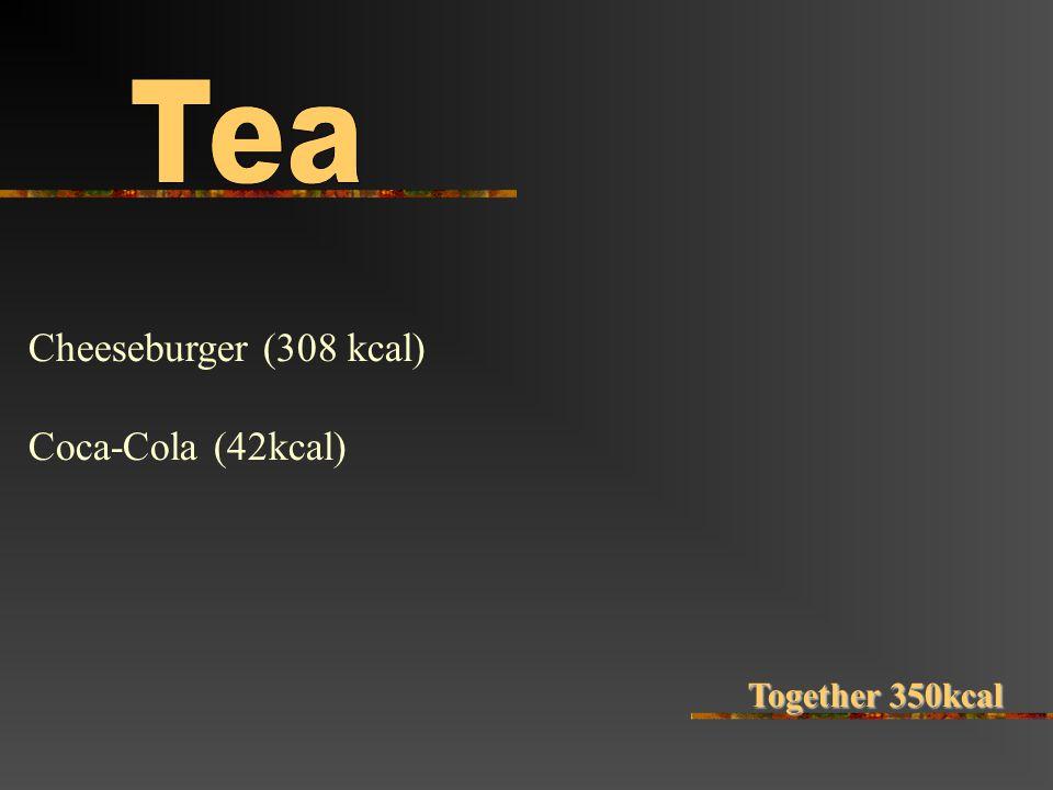 Cheeseburger (308 kcal) Coca-Cola (42kcal) Together 350kcal