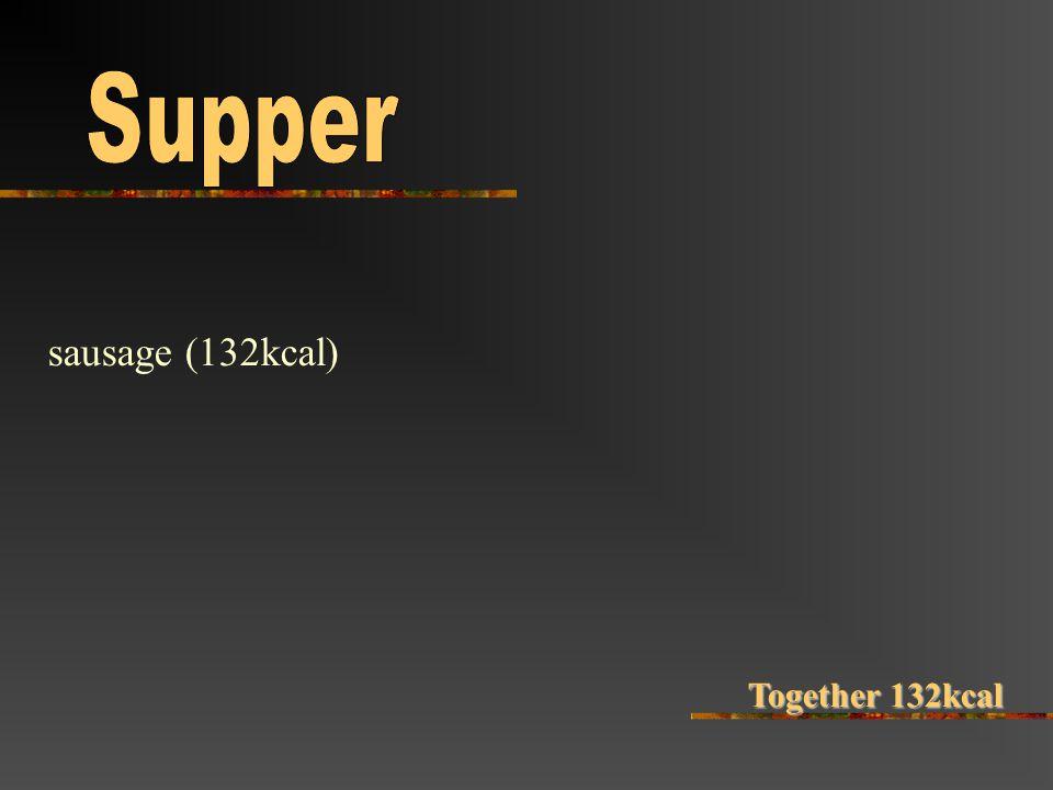 sausage (132kcal) Together 132kcal