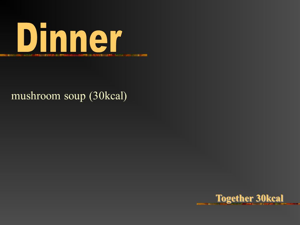 mushroom soup (30kcal) Together 30kcal