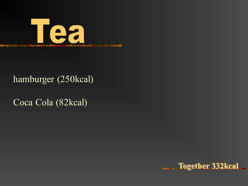 hamburger (250kcal) Coca Cola (82kcal) Together 332kcal