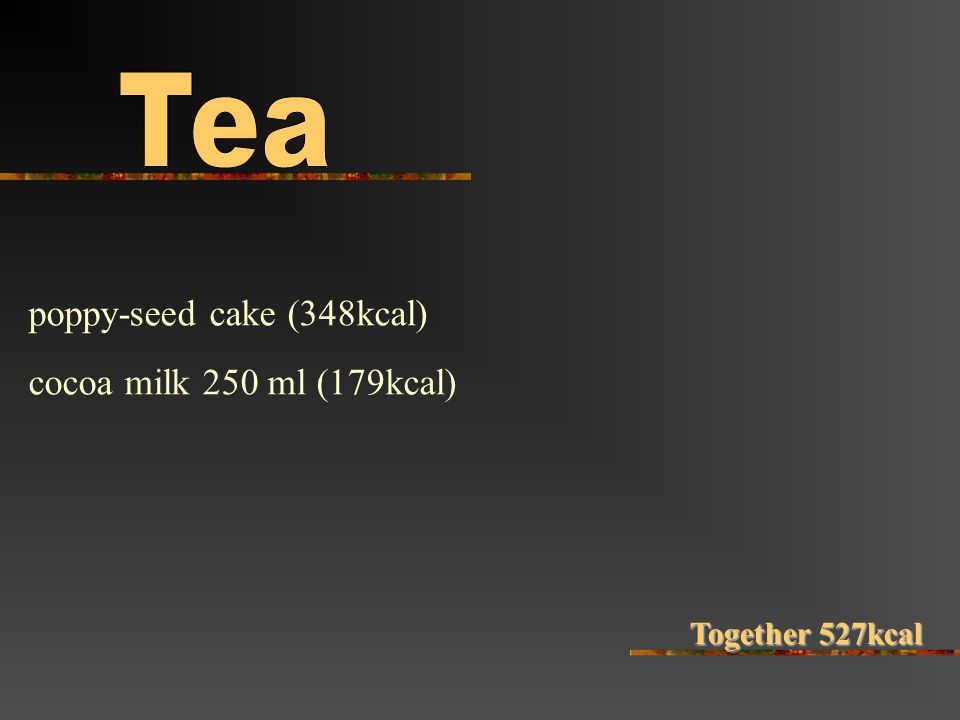 poppy-seed cake (348kcal) cocoa milk 250 ml (179kcal) Together 527kcal