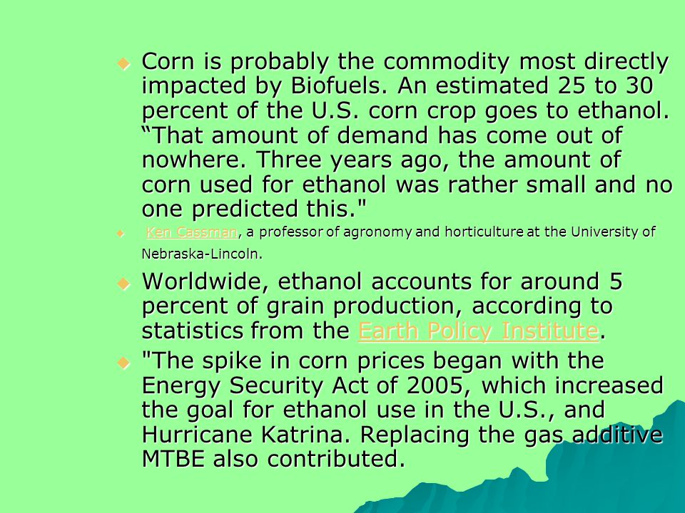  Corn is probably the commodity most directly impacted by Biofuels.