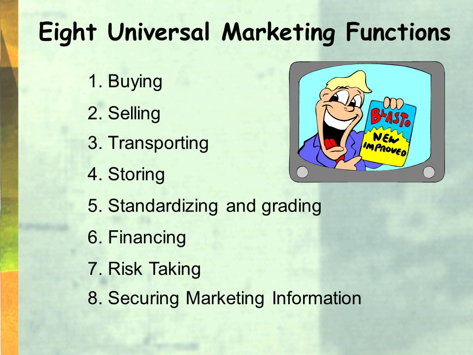 Eight Universal Marketing Functions 1. Buying 2. Selling 3.